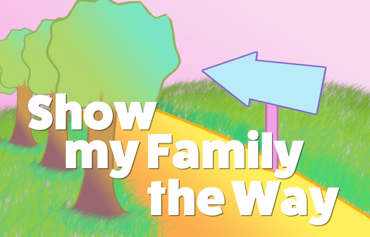 Show My Family the Way Song